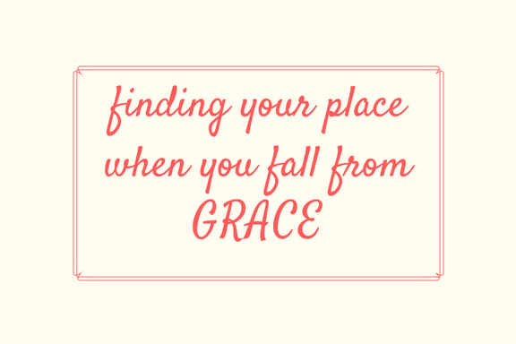 finding your palce when you fall from grace